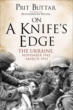 On a Knife's Edge: The Ukraine, November 1942-March 1943 - Buttar, Prit