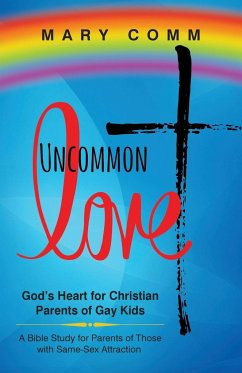 Uncommon Love: God´s Heart for Christian Parent...