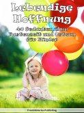 Lebendige Hoffnung: 40 Gedanken über Fastenzeit und Ostern für Kinder (eBook, ePUB)
