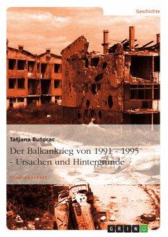 Der Balkankrieg von 1991 - 1995 - Ursachen und Hintergründe (eBook, PDF)