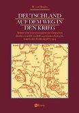 Deutschland auf dem Weg in den Krieg: Militärische Operationspläne des Deutschen Reiches vom Deutsch-Französischen Krieg