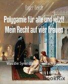 Polygamie für alle und jetzt! Mein Recht auf vier Frauen (eBook, ePUB)