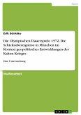 Die Olympischen Trauerspiele 1972. Die Schicksalsereignisse in München im Kontext geopolitischer Entwicklungen des Kalten Krieges