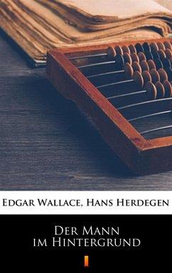 Der Mann im Hintergrund (eBook, ePUB) - Herdegen, Hans; Wallace, Edgar