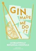 Gin Made Me Do It: 60 Beautifully Botanical Cocktails (eBook, ePUB)