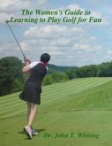 The Women's Guide to Learning to Play Golf for Fun (eBook, ePUB)