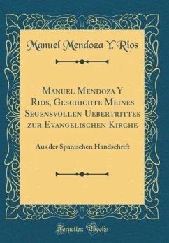 Manuel Mendoza Y Rios, Geschichte Meines Segensvollen Uebertrittes zur Evangelischen Kirche