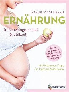 Ernährung in Schwangerschaft & Stillzeit - Stadelmann, Natalie