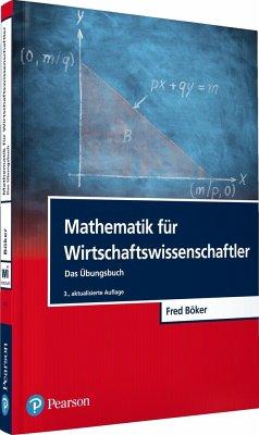 Mathematik für Wirtschaftswissenschaftler - Das Übungsbuch - Böker, Fred