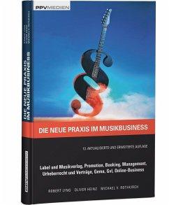 Die neue Praxis im Musikbusiness - Lyng, Robert; Heinz, Oliver; Rothkirch, Michael von
