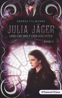 Julia Jäger und die Welt der Wächter - Tillmanns, Andrea
