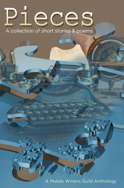 Pieces: A Mobile Writers Guild Anthology (Mobile Writers Guild Anthologies, #1) (eBook, ePUB)