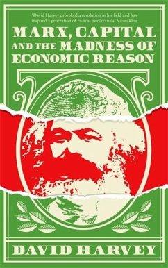 Marx, Capital and the Madness of Economic Reason - Harvey, David