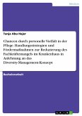 Chancen durch personelle Vielfalt in der Pflege. Handlungsstrategien und Fördermaßnahmen zur Reduzierung des Fachkräftemangels im Krankenhaus in Anlehnung an das Diversity-Management-Konzept