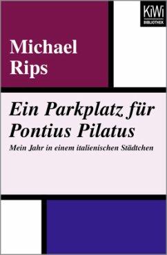 Ein Parkplatz für Pontius Pilatus - Rips, Michael