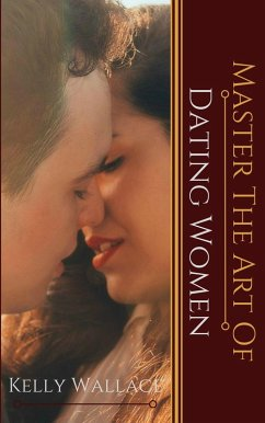 Master the Art of: Dating Women (eBook, ePUB) - Wallace, Kelly