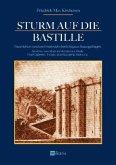 Sturm auf die Bastille: Geschichten rund um Frankreichs berüchtigstes Staatsgefängnis