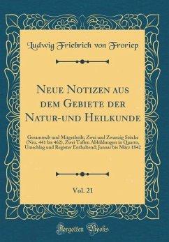Neue Notizen aus dem Gebiete der Natur-und Heilkunde, Vol. 21