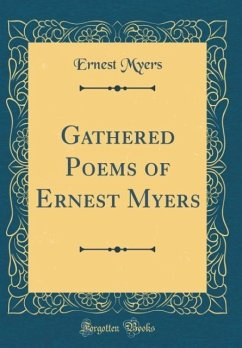 Gathered Poems of Ernest Myers (Classic Reprint)