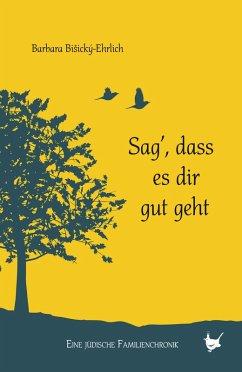 Sag, dass es dir gut geht (eBook, ePUB) - BiSiský-Ehrlich, Barbara