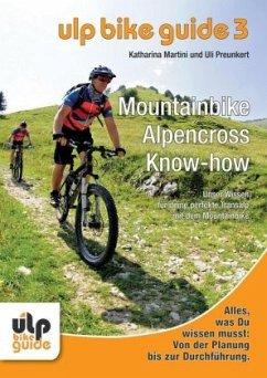 ULP Bike Guide - Mountainbike Alpencross Know-how - Martini, Katharina; Preunkert, Uli