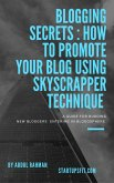 Blogging Secrets Revealed: How to Promote Your Blog Within Weeks Using Skyscraper Technique (eBook, ePUB)
