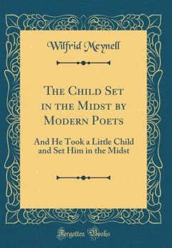 The Child Set in the Midst by Modern Poets - Meynell, Wilfrid