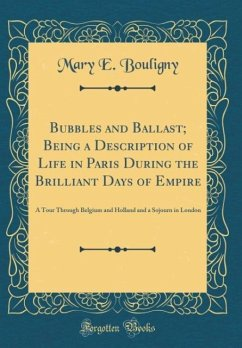 Bubbles and Ballast; Being a Description of Life in Paris During the Brilliant Days of Empire - Bouligny, Mary E.