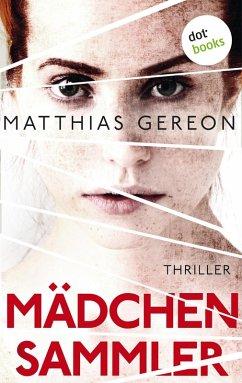 Mädchensammler: Bergmann und Klein ermitteln - Der zweite Fall (eBook, ePUB) - Gereon, Matthias