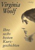 Virginia Woolf: Ihre sechs besten Kurzgeschichten (eBook, ePUB)
