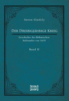 Der Dreißigjährige Krieg. Geschichte des Böhmischen Aufstandes von 1618. Band 2 - Gindely, Anton