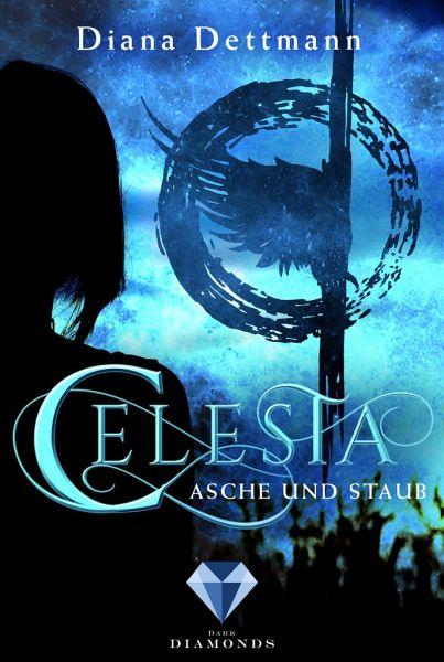 Celesta - Asche und Staub - Dettmann, Diana