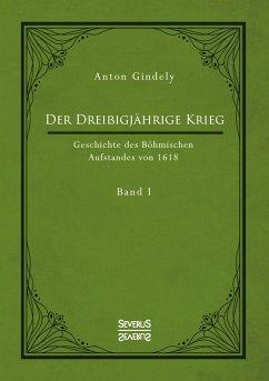 Der Dreißigjährige Krieg. Geschichte des Böhmischen Aufstandes von 1618. Band 1 - Gindely, Anton