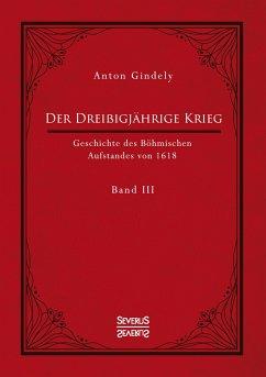 Der Dreißigjährige Krieg. Geschichte des Böhmischen Aufstandes von 1618. Band 3 - Gindely, Anton