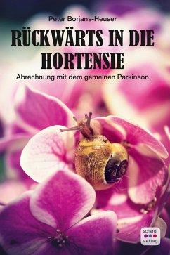 Ruckwarts in die Hortensie: Eine Abrechung mit dem gemeinen Parkinson