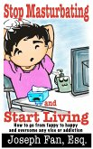 Stop Masturbating and Start Living