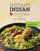 Instant Indian: Classic Foods from Every Region of India made easy in the Instant Pot
