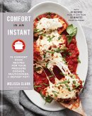 Comfort in an Instant: 75 Comfort Food Recipes for Your Pressure Cooker, Multicooker, and Instant Pot(r) a Cookbook