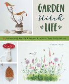Garden Stitch Life: Embroidery Motifs and Projects to Grow Your Inspiration