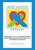 Heart Assisted Therapy: Integrating Heart Energy to Facilitate Emotional Health, Healing, and Performance Enhancement: An Evolution in Psychot