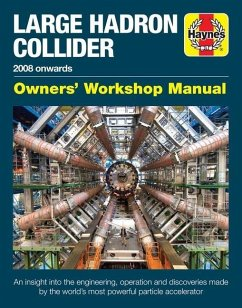 Large Hadron Collider Owners' Workshop Manual: 2008 Onwards - An Insight Into the Engineering, Operation and Discoveries Made by the World's Most Powe - Lavender, Gemma