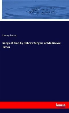 Songs of Zion by Hebrew Singers of Mediaeval Times - Lucas, Henry