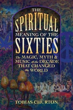 The Spiritual Meaning of the Sixties: The Magic...