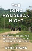 The Long Honduran Night: Resistance, Terror, and the United States in the Aftermath of the Coup
