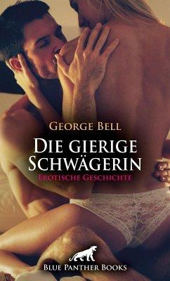 Die gierige Schwägerin Erotische 15 Minuten - Love, Passion & Sex (Affäre, Seitensprung, Verlangen) (eBook, PDF)