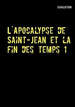 L'Apocalypse de Saint-Jean et la fin des temps 1 (eBook, ePUB)