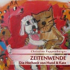 Zeitenwende - Die Hochzeit von Hund und Katz, 1 Audio-CD - Pappenberger, Christine