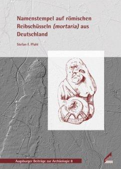 Namenstempel auf römischen Reibschüsseln (mortaria) aus Deutschland - Pfahl, Stefan F.