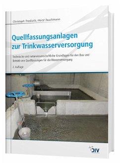 Quellfassungsanlagen zur Trinkwasserversorgung - Treskatis, Christoph; Tauchmann, Horst
