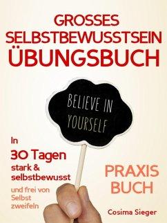 Selbstbewusstsein: DAS GROSSE SELBSTBEWUSSTSEIN ÜBUNGSBUCH! 30 Tage Programm für ein unerschütterliches Selbstbewusstsein (eBook, ePUB) - Sieger, Cosima
